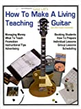 How to Make a Living Teaching Guitar: And Other Musical Instruments