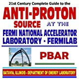 img - for 21st Century Complete Guide to the Anti-Proton Source at the Fermi National Accelerator Laboratory, Fermilab, PBAR, Nuclear and High-Energy Physics (CD-ROM) book / textbook / text book