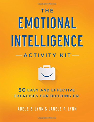 The Emotional Intelligence Activity Kit: 50 Easy and Effective Exercises for Building EQ PDF