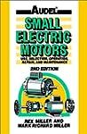 Audel Small Electric Motors : Use, Se...