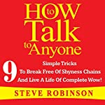 How to Talk to Anyone: 9 Simple Tricks to Break Free of Shyness Chains and Live a Life of Complete Wow!   Steve Robinson