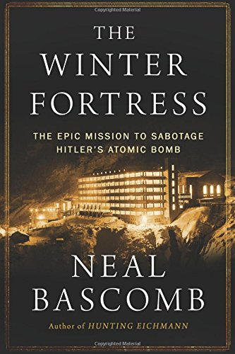 The Winter Fortress: The Epic Mission to Sabotage Hitler's Atomic Bomb ISBN-13 9780544368057