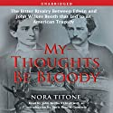 My Thoughts Be Bloody: The Bitter Rivalry Between Edwin and John Wilkes Booth (       UNABRIDGED) by Nora Titone, Doris Kearns Goodwin (introduction and notes) Narrated by John B. Lloyd