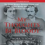 My Thoughts Be Bloody: The Bitter Rivalry Between Edwin and John Wilkes Booth | Nora Titone,Doris Kearns Goodwin (introduction and notes)