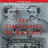 img - for My Thoughts Be Bloody: The Bitter Rivalry Between Edwin and John Wilkes Booth book / textbook / text book