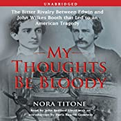 My Thoughts Be Bloody: The Bitter Rivalry Between Edwin and John Wilkes Booth | [Nora Titone, Doris Kearns Goodwin (introduction and notes)]