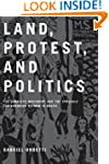 Land, Protest, and Politics: The Land...