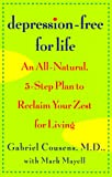 img - for Depression-Free for Life: An All-Natural, 5-step Plan To Reclaim Your Zest For Living (Lynn Sonberg Books) book / textbook / text book