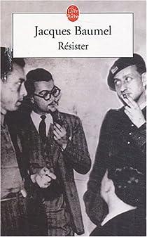 Résister : Histoire secrète des années d'occupation par Baumel
