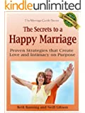 The Secrets to a Happy Marriage: Proven Strategies that Create Love and Intimacy on Purpose (The Marriage Guide Series Book 1)