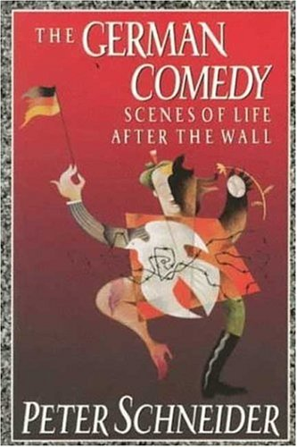 German Comedy: Scenes of Life after the Wall, Peter Schneider