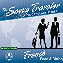 The Savvy Traveler: French Food & Dining Audiobook by  Savvy Traveler Narrated by  Savvy Traveler
