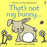 That's Not My Bunny: Its Tail Is Too Fluffy (Usborne Touchy Feely)