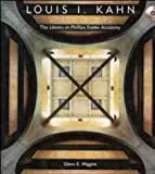 Glenn E. Wiggins Louis Kahn: The Library at Phillips Exeter (Architecture)