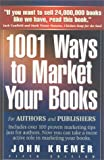 1001 Ways to Market Your Books: For Authors and Publishers (0912411481) by John Kremer