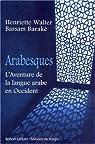 Arabesques : L'aventure de la langue arabe en Occident par Walter