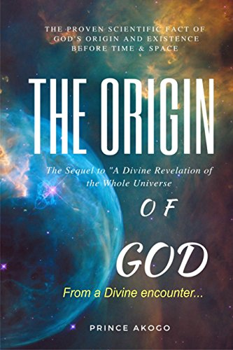 the-origin-of-god-the-proven-scientific-fact-of-gods-origin-and-existence-before-time-and-spacefrom-