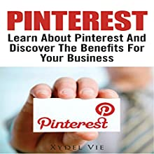 Pinterest: Learn About Pinterest and Discover the Benefits for Your Business (       UNABRIDGED) by Xydel Vie Narrated by Bobby Brill