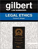Gilbert Law Summaries: Legal Ethics (0159000262) by Morgan, Thomas D.