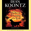 The Darkest Evening of the Year (       UNABRIDGED) by Dean Koontz Narrated by Kirsten Kairos