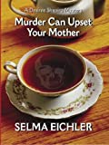 Murder Can Upset Your Mother: Desiree Shapiro Mystery (0786254262) by Selma Eichler