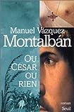 Ou César ou rien (French Edition) (2020353113) by Vázquez Montalbán, Manuel