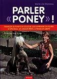Parler : Travailler les poneys en douceur, leur apprendre les figures de spectacle, les longues rênes, le travail en liberté