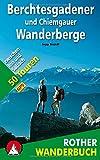 Berchtesgadener und Chiemgauer Wanderberge: 50 Touren zwischen Inn und Salzach. Mit GPS-Tracks. (Rother Wanderbuch)