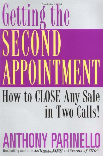 Getting the Second Appointment: How to Close Any Sale in Two Calls! (Business)
