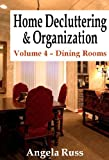 Home Decluttering and Organization - Volume 4: Dining Rooms