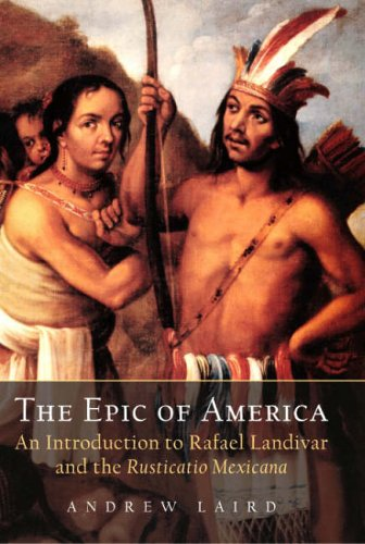 The Epic of America: An Introduction to Rafael Landívar and the Rusticatio Mexicana