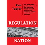 Regulation Nation: How Government Agencies Circumvent the Legislative Process to Enact Laws and Rob Americans of Their Constitutional Freedoms