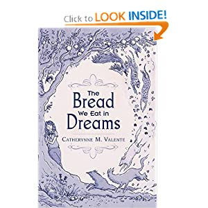 The Bread We Eat in Dreams by Catherynne M. Valente and Kathleen Jennings