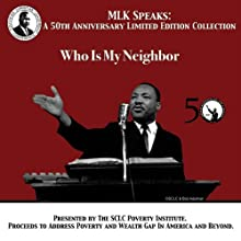 Who is My Neighbor: MLK Speaks: A 50th Anniversary Limited Edition Collection Speech by Martin Luther King Narrated by Martin Luther King