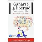 Ganarse la libertad: Aprender a ser libre (Plataforma Actual)