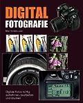 Digitalfotografie: Digitale Fotos richtig aufnehmen, bearbeiten und drucken