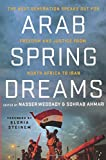 Arab Spring Dreams: The Next Generation Speaks Out for Freedom and Justice from North Africa to Iran
