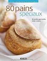 Les bonnes saveurs - 80 Pains spéciaux