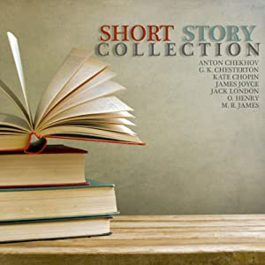 Short Story Collection | [Anton Chekhov, G.K. Chesterton, Kate Chopin, James Joyce, Jack London, O. Henry, M.R. James]
