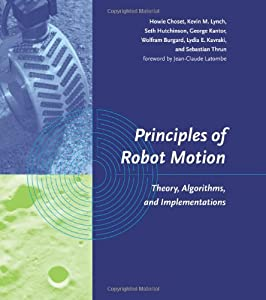 Principles of Robot Motion: Theory, Algorithms, and Implementations (Intelligent Robotics and Autonomous Agents series) by A Bradford Book