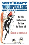 Why Dont Woodpeckers Get Headaches?: And Other Bird Questions You Know You Want to Ask
