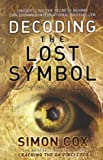 Simon Cox Decoding the Lost Symbol: Unravelling the Secrets Behind Dan Brown's International Bestseller: The Unauthorised Guide