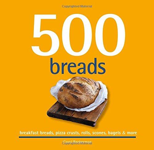 500-breads-breakfast-breads-pizza-crusts-rolls-scones-bagels-more