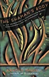 img - for The Shaman's Body: A New Shamanism for Transforming Health, Relationships, and the Community book / textbook / text book