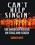 CANT HELP SINGIN: THE AMERICAN MUSICAL ON STAGE AND SCREEN