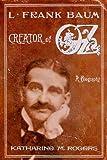 L. Frank Baum: Creator of Oz:  A Biography