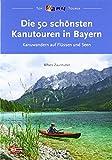 Die 50 schönsten Kanutouren in Bayern (Top Kanu-Touren)