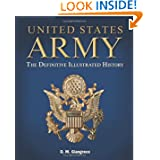 United States Army: The Definitive Illustrated History