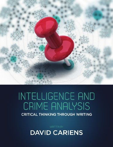 Intelligence And Crime Analysis: Critical Thinking Through Writing, by David Cariens