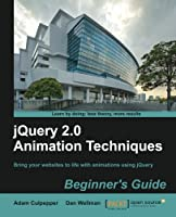 jQuery 2.0 Animation Techniques: Beginner's Guide Front Cover